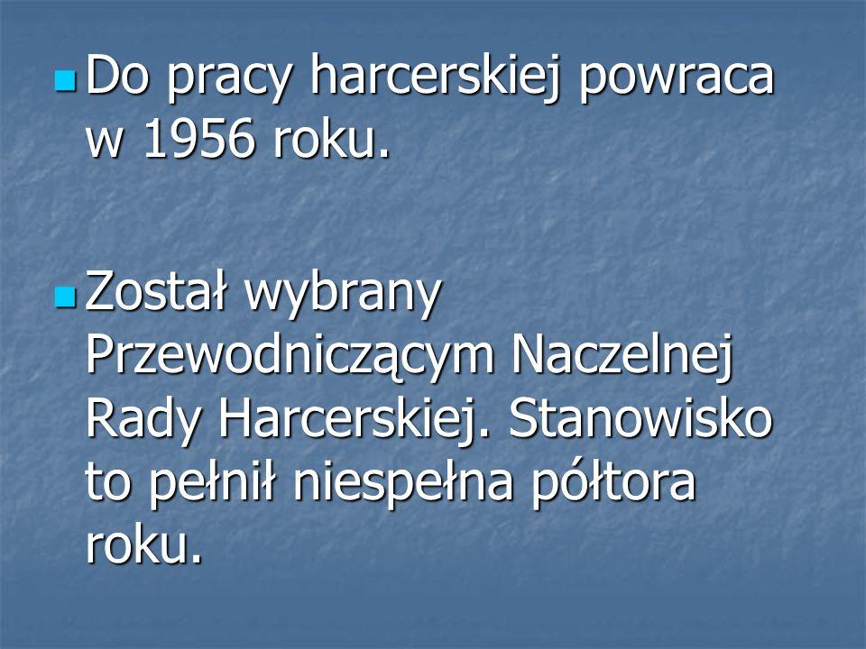 Do pracy harcerskiej powraca w 1956 roku. Do pracy harcerskiej powraca w 1956 roku. Został wybrany Przewodniczącym Naczelnej Rady Harcerskiej. Stanowi