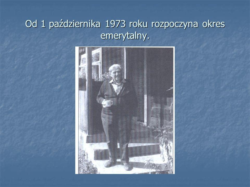 Od 1 października 1973 roku rozpoczyna okres emerytalny.