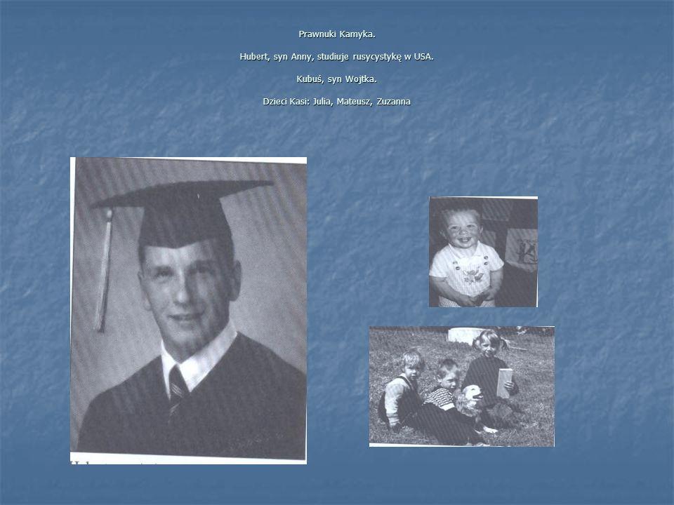 Prawnuki Kamyka. Hubert, syn Anny, studiuje rusycystykę w USA. Kubuś, syn Wojtka. Dzieci Kasi: Julia, Mateusz, Zuzanna