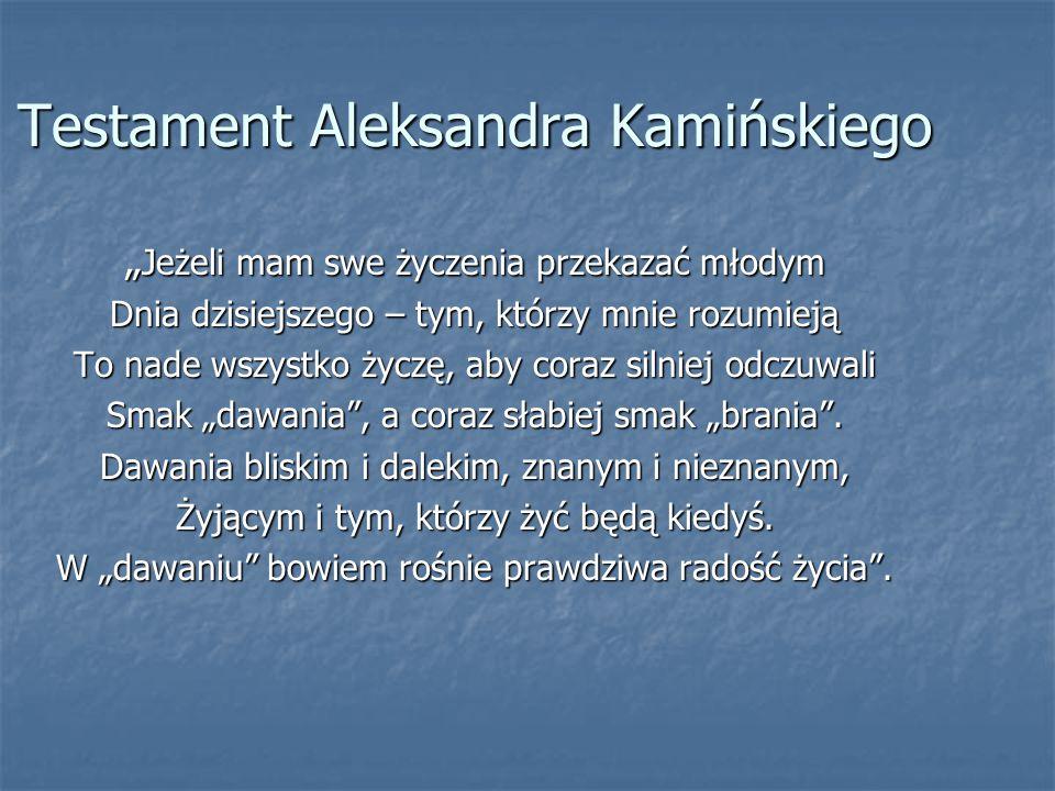 """Testament Aleksandra Kamińskiego """" Jeżeli mam swe życzenia przekazać młodym Dnia dzisiejszego – tym, którzy mnie rozumieją To nade wszystko życzę, aby"""