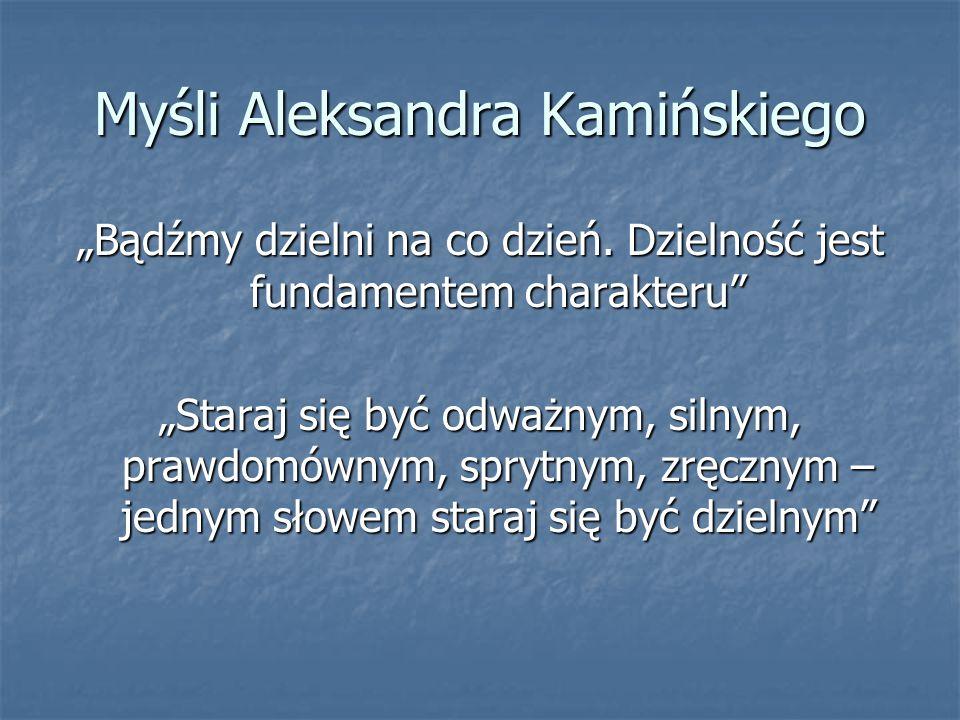"""Myśli Aleksandra Kamińskiego """"Bądźmy dzielni na co dzień. Dzielność jest fundamentem charakteru"""" """"Staraj się być odważnym, silnym, prawdomównym, spryt"""