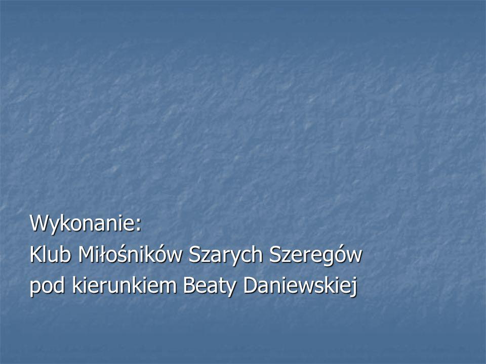 Wykonanie: Klub Miłośników Szarych Szeregów pod kierunkiem Beaty Daniewskiej