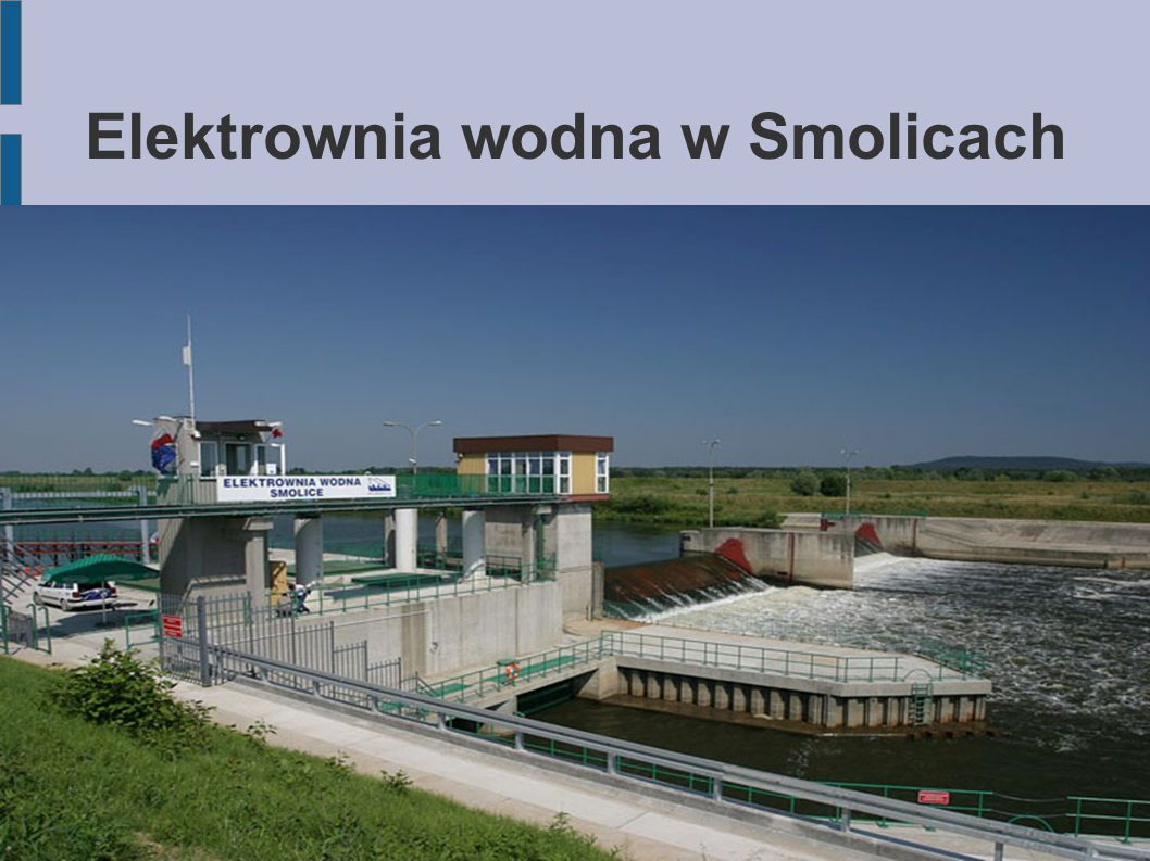 Znajduje się przy stopniu wodnym w Smolicach na Wiśle w województwie małopolskim.