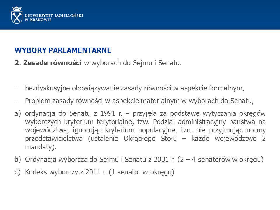 WYBORY PARLAMENTARNE 2. Zasada równości w wyborach do Sejmu i Senatu. -bezdyskusyjne obowiązywanie zasady równości w aspekcie formalnym, -Problem zasa