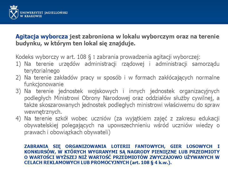 Agitacja wyborcza jest zabroniona w lokalu wyborczym oraz na terenie budynku, w którym ten lokal się znajduje. Kodeks wyborczy w art. 108 § 1 zabrania