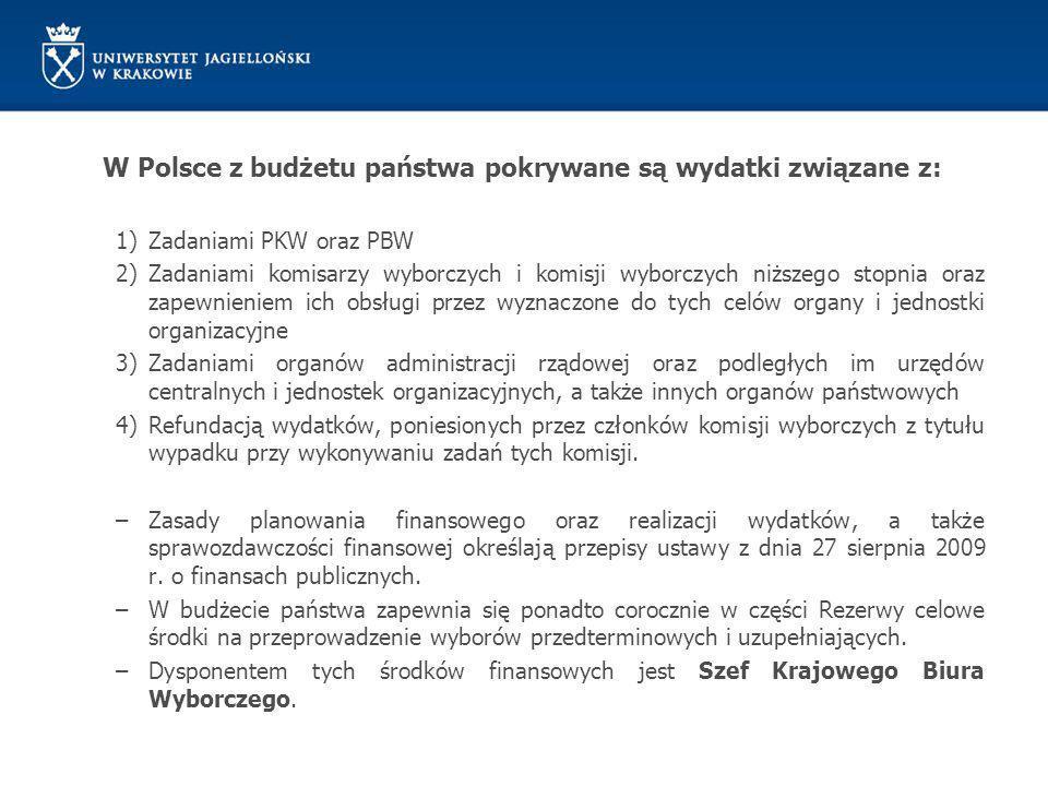 W Polsce z budżetu państwa pokrywane są wydatki związane z: 1)Zadaniami PKW oraz PBW 2)Zadaniami komisarzy wyborczych i komisji wyborczych niższego st
