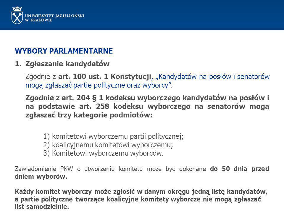 """WYBORY PARLAMENTARNE 1.Zgłaszanie kandydatów Zgodnie z art. 100 ust. 1 Konstytucji, """"Kandydatów na posłów i senatorów mogą zgłaszać partie polityczne"""