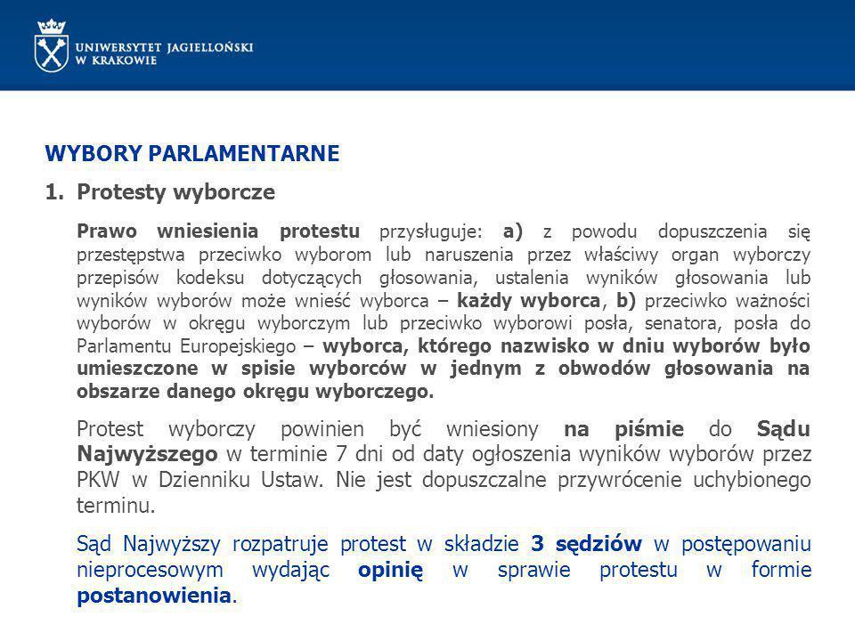 WYBORY PARLAMENTARNE 1.Protesty wyborcze Prawo wniesienia protestu przysługuje: a) z powodu dopuszczenia się przestępstwa przeciwko wyborom lub narusz