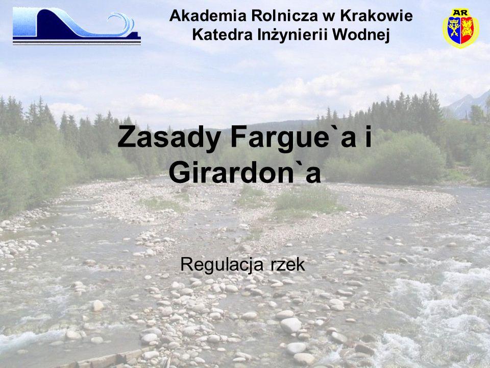 Zasady Fargue`a i Girardon`a Regulacja rzek Akademia Rolnicza w Krakowie Katedra Inżynierii Wodnej