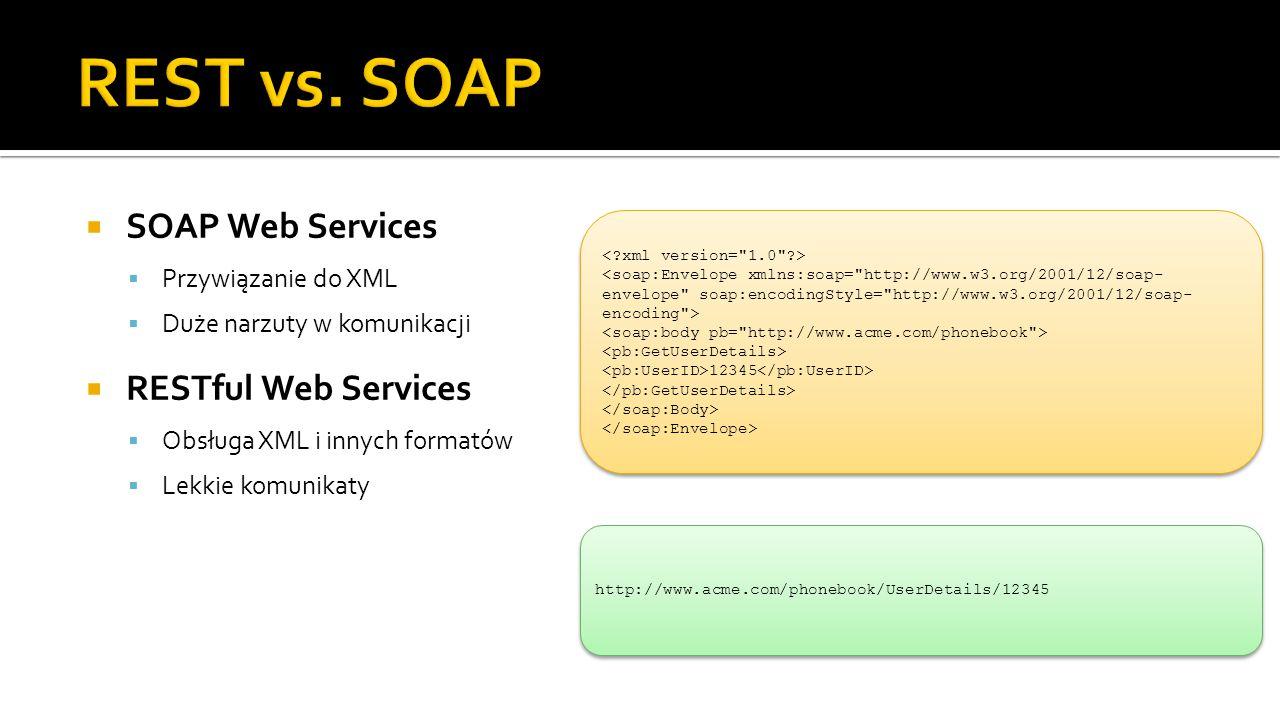  SOAP Web Services  Przywiązanie do XML  Duże narzuty w komunikacji  RESTful Web Services  Obsługa XML i innych formatów  Lekkie komunikaty 1234