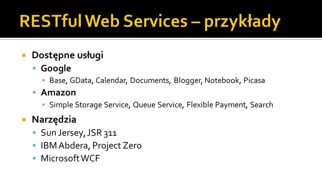  Dostępne usługi  Google ▪ Base, GData, Calendar, Documents, Blogger, Notebook, Picasa  Amazon ▪ Simple Storage Service, Queue Service, Flexible Pa