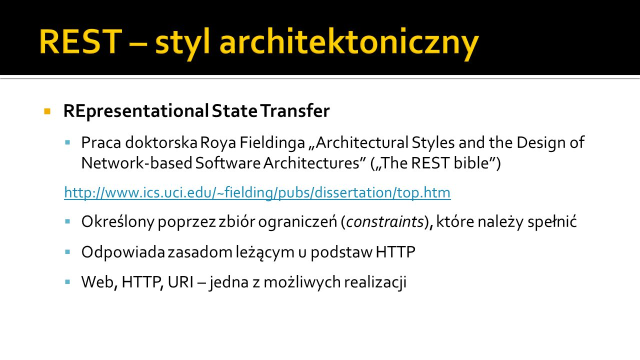 " REpresentational State Transfer  Praca doktorska Roya Fieldinga ""Architectural Styles and the Design of Network-based Software Architectures"" (""The"