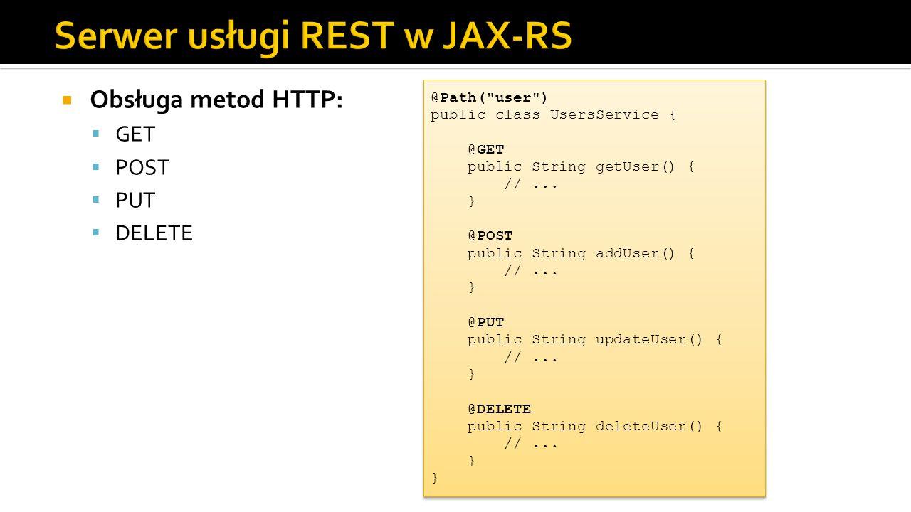  Obsługa metod HTTP:  GET  POST  PUT  DELETE @Path(