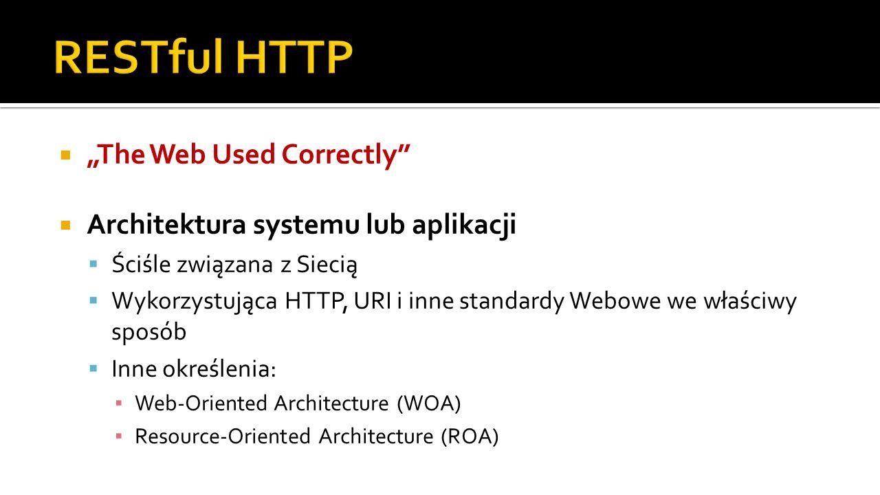 """ """"The Web Used Correctly  Architektura systemu lub aplikacji  Ściśle związana z Siecią  Wykorzystująca HTTP, URI i inne standardy Webowe we właściwy sposób  Inne określenia: ▪ Web-Oriented Architecture (WOA) ▪ Resource-Oriented Architecture (ROA)"""