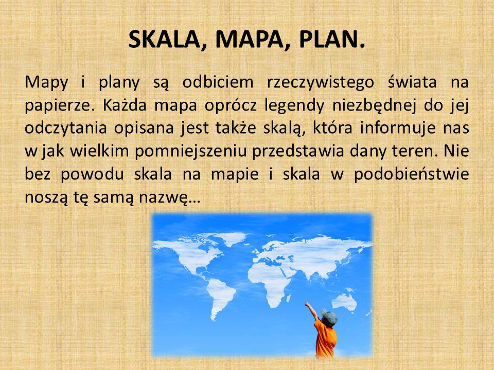 SKALA, MAPA, PLAN.Mapy i plany są odbiciem rzeczywistego świata na papierze.