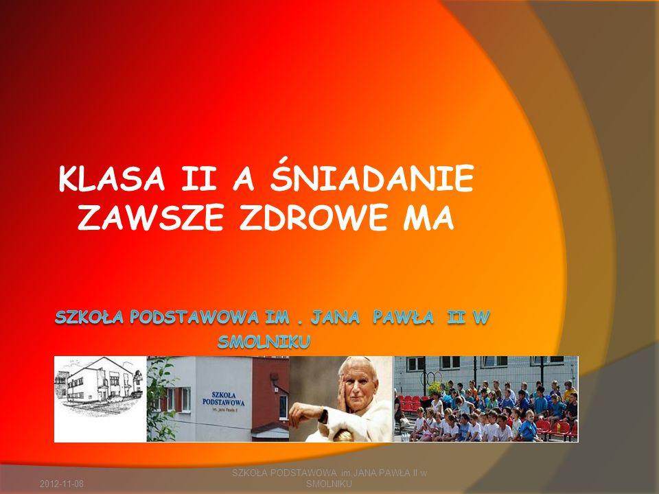 KLASA II A ŚNIADANIE ZAWSZE ZDROWE MA 2012-11-08 SZKOŁA PODSTAWOWA im.JANA PAWŁA II w SMOLNIKU