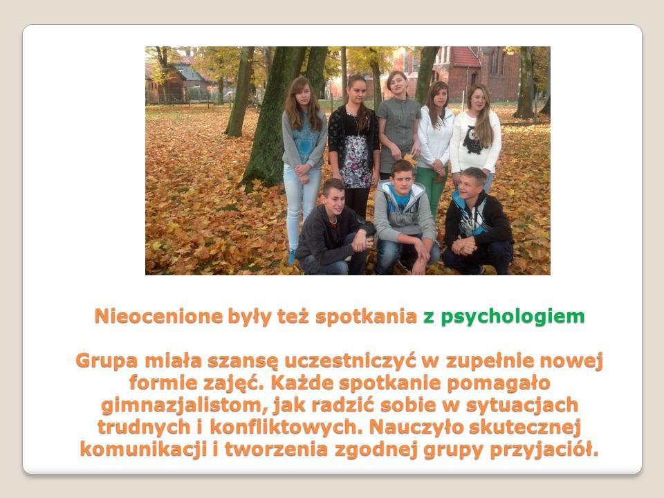 Nieocenione były też spotkania z psychologiem Grupa miała szansę uczestniczyć w zupełnie nowej formie zajęć.