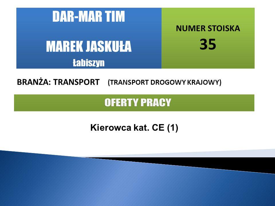 NUMER STOISKA 35 BRANŻA: TRANSPORT (TRANSPORT DROGOWY KRAJOWY) Kierowca kat.