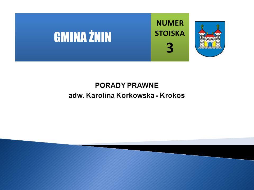 PORADY PRAWNE adw. Karolina Korkowska - Krokos NUMER STOISKA 3 GMINA ŻNIN