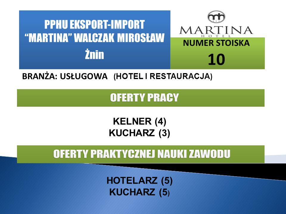 NUMER STOISKA 10 BRANŻA: USŁUGOWA ( HOTEL I RESTAURACJA ) KELNER (4) KUCHARZ (3) HOTELARZ (5) KUCHARZ (5 ) PPHU EKSPORT-IMPORT MARTINA WALCZAK MIROSŁAW Żnin