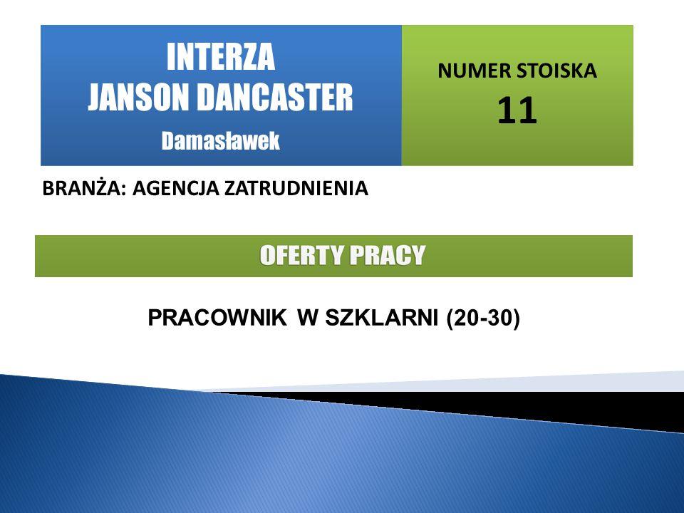 NUMER STOISKA 11 BRANŻA: AGENCJA ZATRUDNIENIA PRACOWNIK W SZKLARNI (20-30) INTERZA JANSON DANCASTER Damasławek