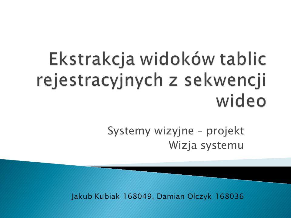 Systemy wizyjne – projekt Wizja systemu Jakub Kubiak 168049, Damian Olczyk 168036
