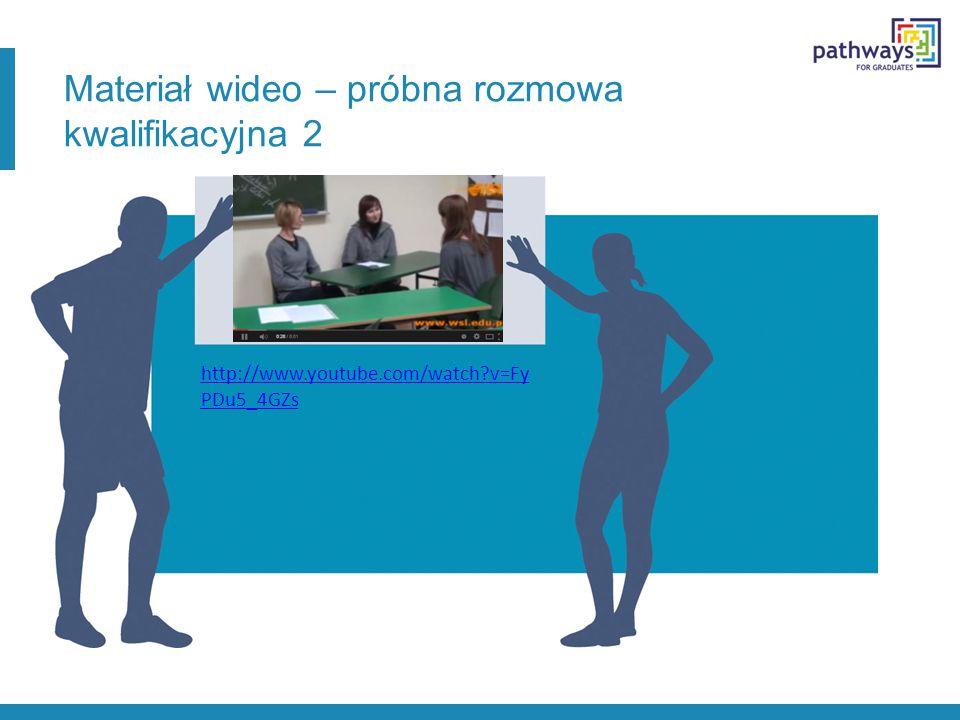 Materiał wideo – próbna rozmowa kwalifikacyjna 2 http://www.youtube.com/watch?v=Fy PDu5_4GZs