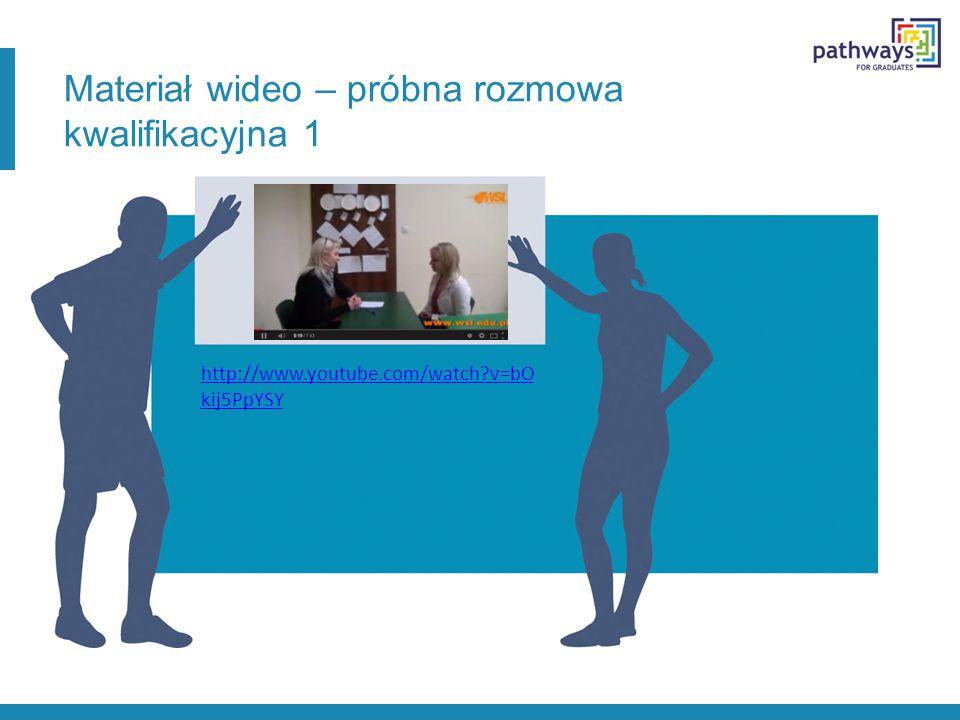 Materiał wideo – próbna rozmowa kwalifikacyjna 1 http://www.youtube.com/watch?v=bO kij5PpYSY