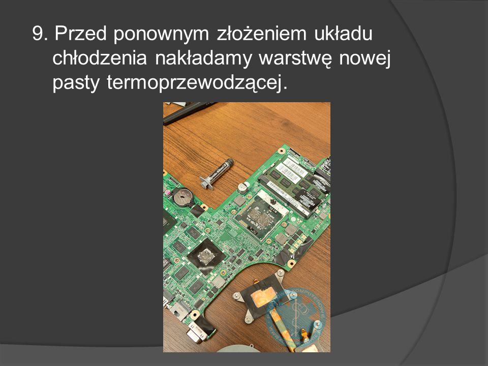 9. Przed ponownym złożeniem układu chłodzenia nakładamy warstwę nowej pasty termoprzewodzącej.