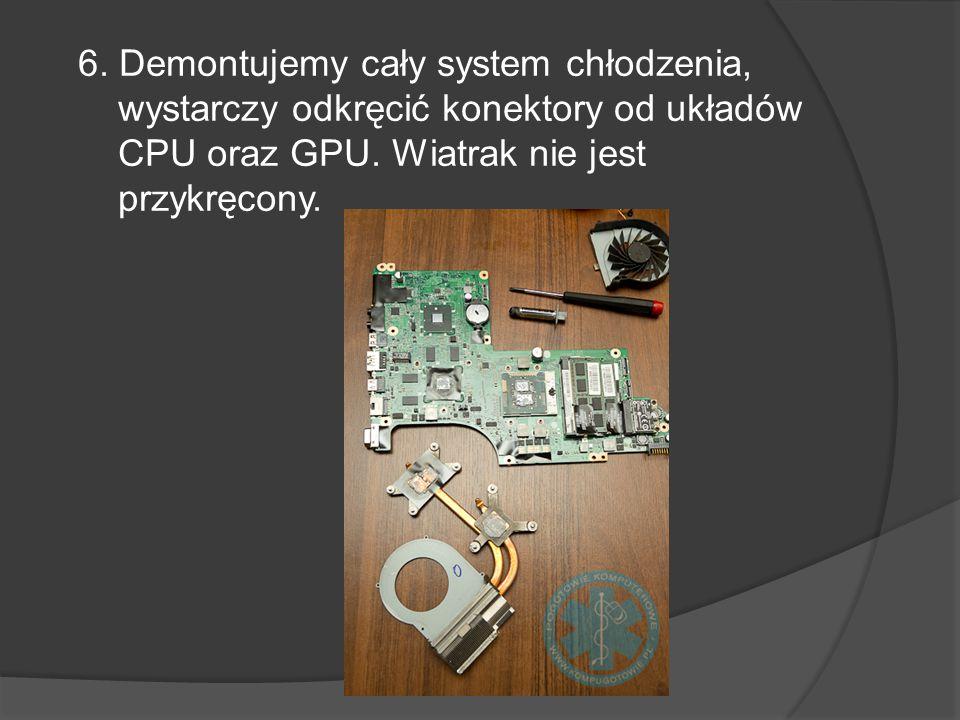 6. Demontujemy cały system chłodzenia, wystarczy odkręcić konektory od układów CPU oraz GPU. Wiatrak nie jest przykręcony.