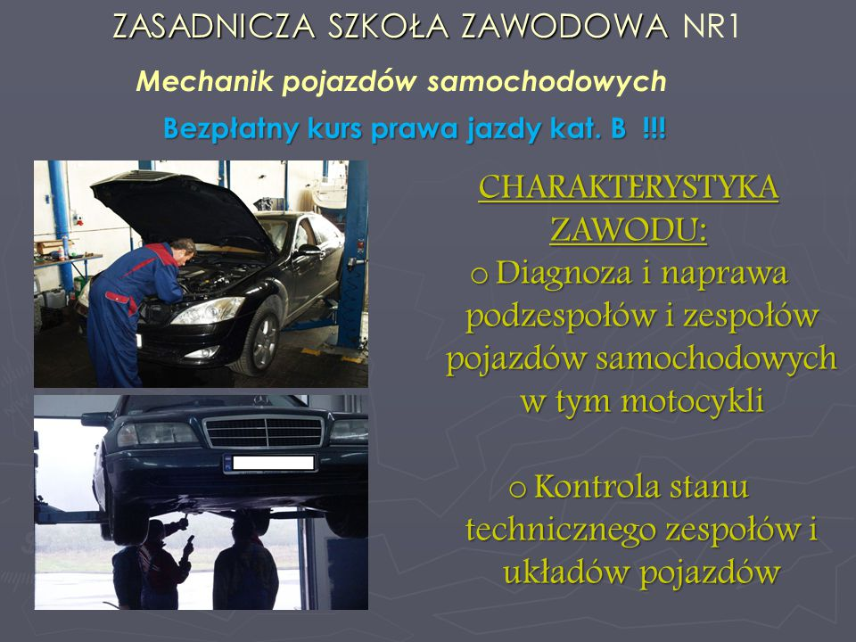 ZASADNICZA SZKOŁA ZAWODOWA ZASADNICZA SZKOŁA ZAWODOWA NR1 Mechanik pojazdów samochodowych Bezpłatny kurs prawa jazdy kat.