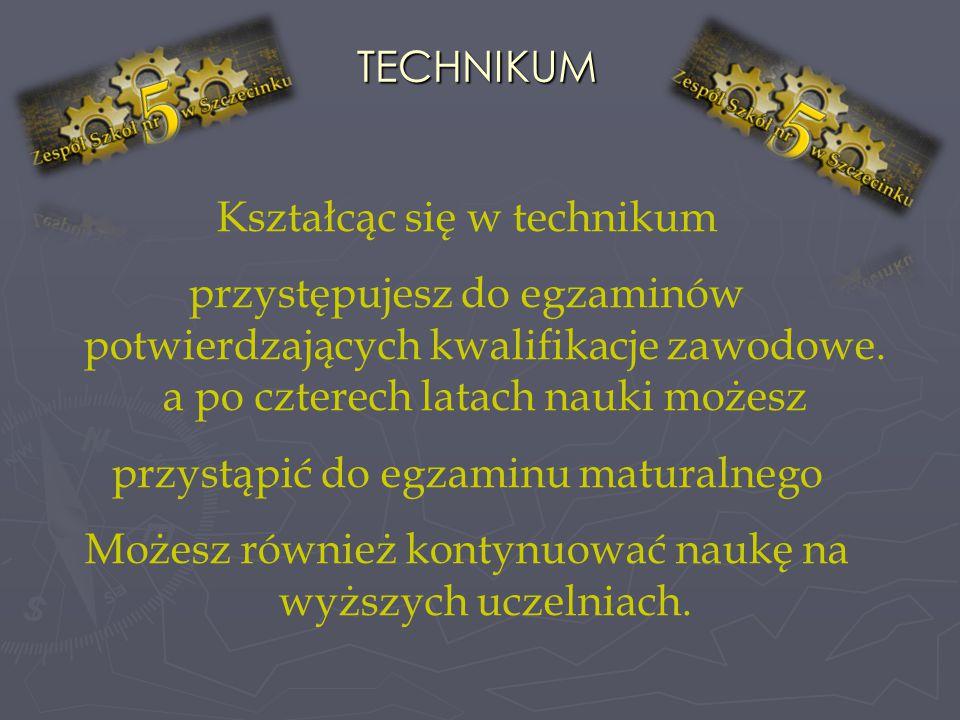 TECHNIKUM Kształcąc się w technikum przystępujesz do egzaminów potwierdzających kwalifikacje zawodowe.