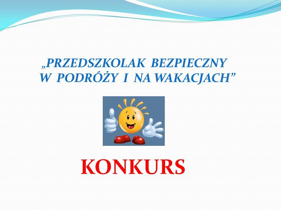 """"""" PRZEDSZKOLAK BEZPIECZNY W PODRÓŻY I NA WAKACJACH"""" KONKURS"""