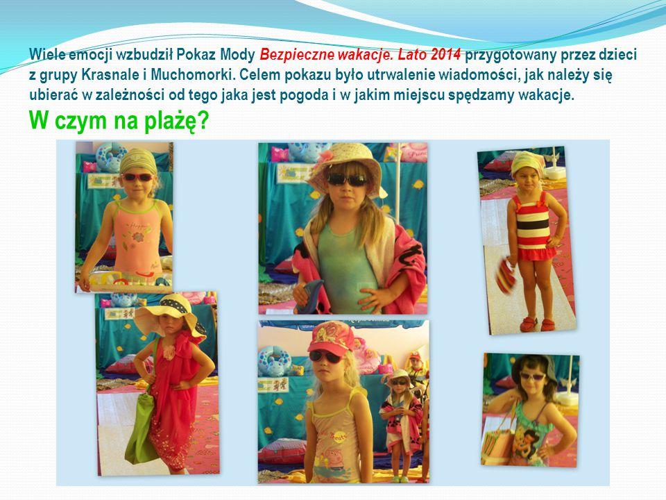 Wiele emocji wzbudził Pokaz Mody Bezpieczne wakacje. Lato 2014 przygotowany przez dzieci z grupy Krasnale i Muchomorki. Celem pokazu było utrwalenie w