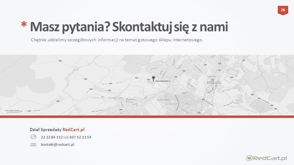 22 22 84 112 lub 607 52 13 14 Dział Sprzedaży RedCart.pl * Masz pytania.