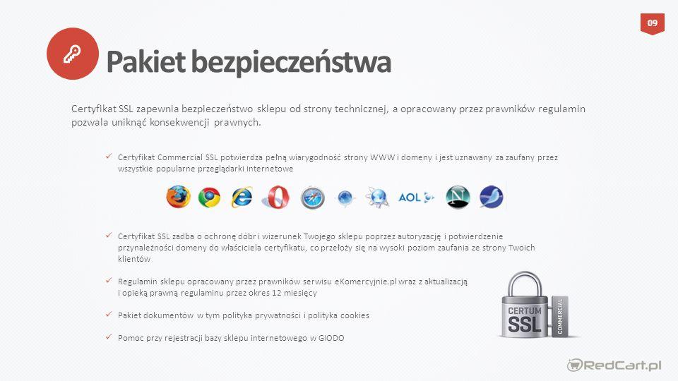 Certyfikat Commercial SSL potwierdza pełną wiarygodność strony WWW i domeny i jest uznawany za zaufany przez wszystkie popularne przeglądarki internetowe Certyfikat SSL zadba o ochronę dóbr i wizerunek Twojego sklepu poprzez autoryzację i potwierdzenie przynależności domeny do właściciela certyfikatu, co przełoży się na wysoki poziom zaufania ze strony Twoich klientów Regulamin sklepu opracowany przez prawników serwisu eKomercyjnie.pl wraz z aktualizacją i opieką prawną regulaminu przez okres 12 miesięcy Pakiet dokumentów w tym polityka prywatności i polityka cookies Pomoc przy rejestracji bazy sklepu internetowego w GIODO Pakiet bezpieczeństwa Certyfikat SSL zapewnia bezpieczeństwo sklepu od strony technicznej, a opracowany przez prawników regulamin pozwala uniknąć konsekwencji prawnych.