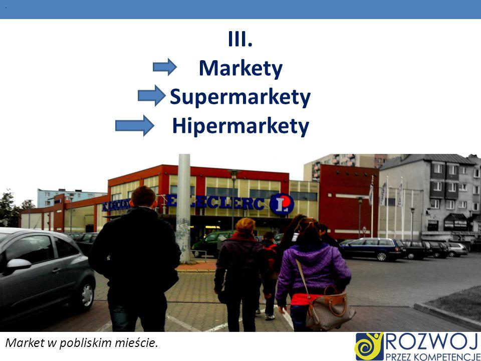 . III. Markety Supermarkety Hipermarkety Market w pobliskim mieście.