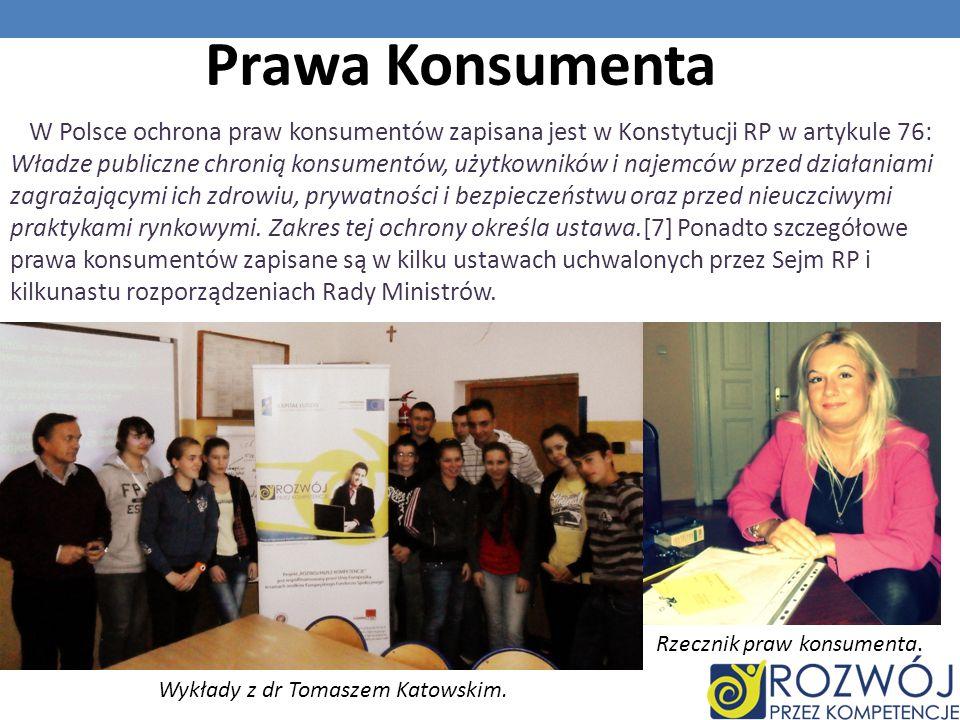 Prawa Konsumenta W Polsce ochrona praw konsumentów zapisana jest w Konstytucji RP w artykule 76: Władze publiczne chronią konsumentów, użytkowników i