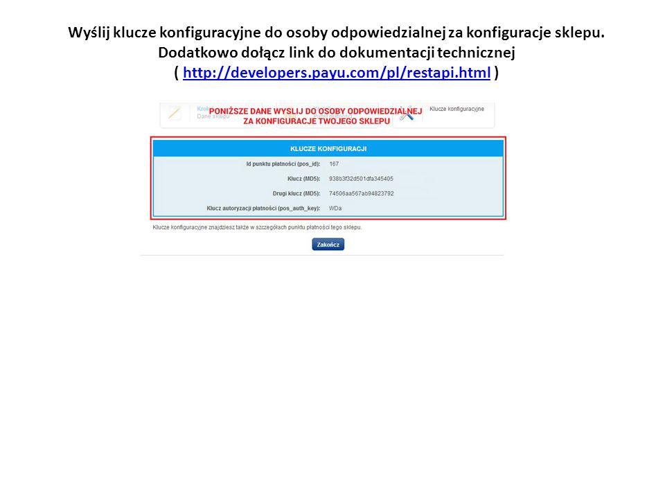 Wyślij klucze konfiguracyjne do osoby odpowiedzialnej za konfiguracje sklepu. Dodatkowo dołącz link do dokumentacji technicznej ( http://developers.pa