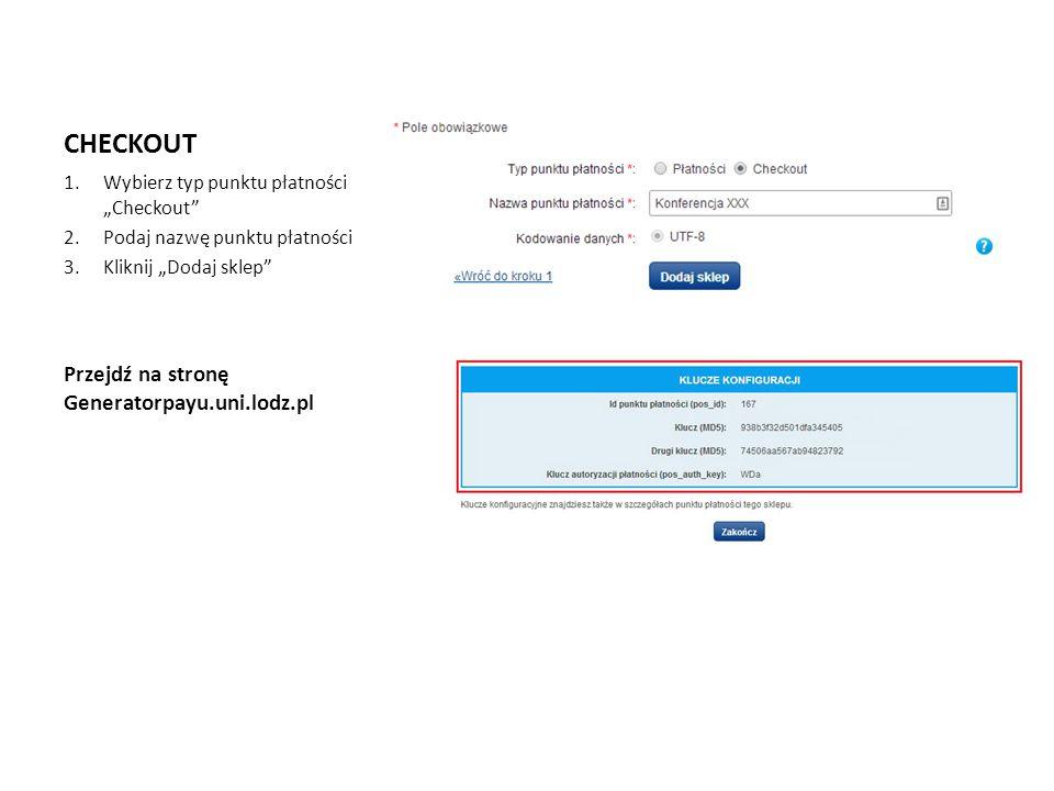 """CHECKOUT 1.Wybierz typ punktu płatności """"Checkout"""" 2.Podaj nazwę punktu płatności 3.Kliknij """"Dodaj sklep"""" Przejdź na stronę Generatorpayu.uni.lodz.pl"""