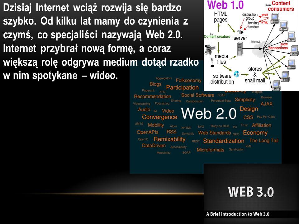 Dzisiaj Internet wciąż rozwija się bardzo szybko. Od kilku lat mamy do czynienia z czymś, co specjaliści nazywają Web 2.0. Internet przybrał nową form