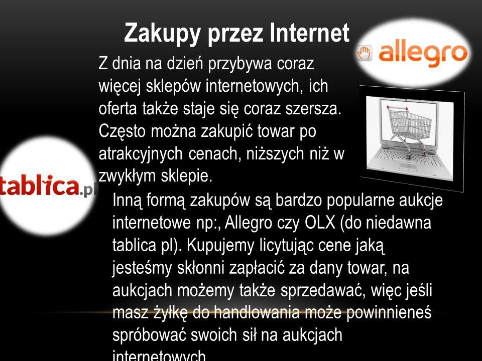 Zakupy przez Internet Z dnia na dzień przybywa coraz więcej sklepów internetowych, ich oferta także staje się coraz szersza. Często można zakupić towa