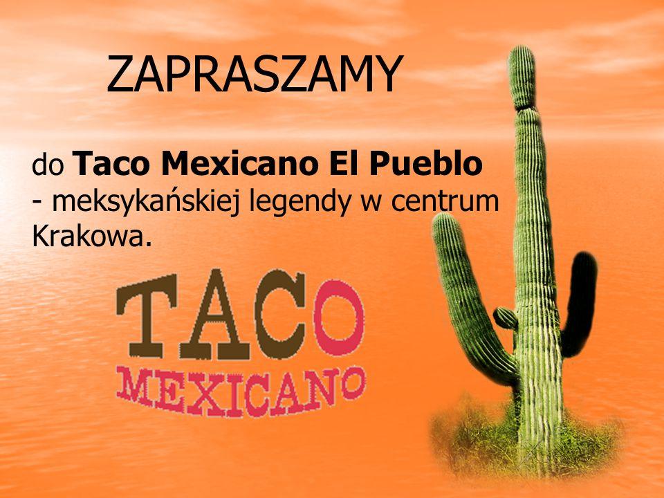 ZAPRASZAMY do Taco Mexicano El Pueblo - meksykańskiej legendy w centrum Krakowa.
