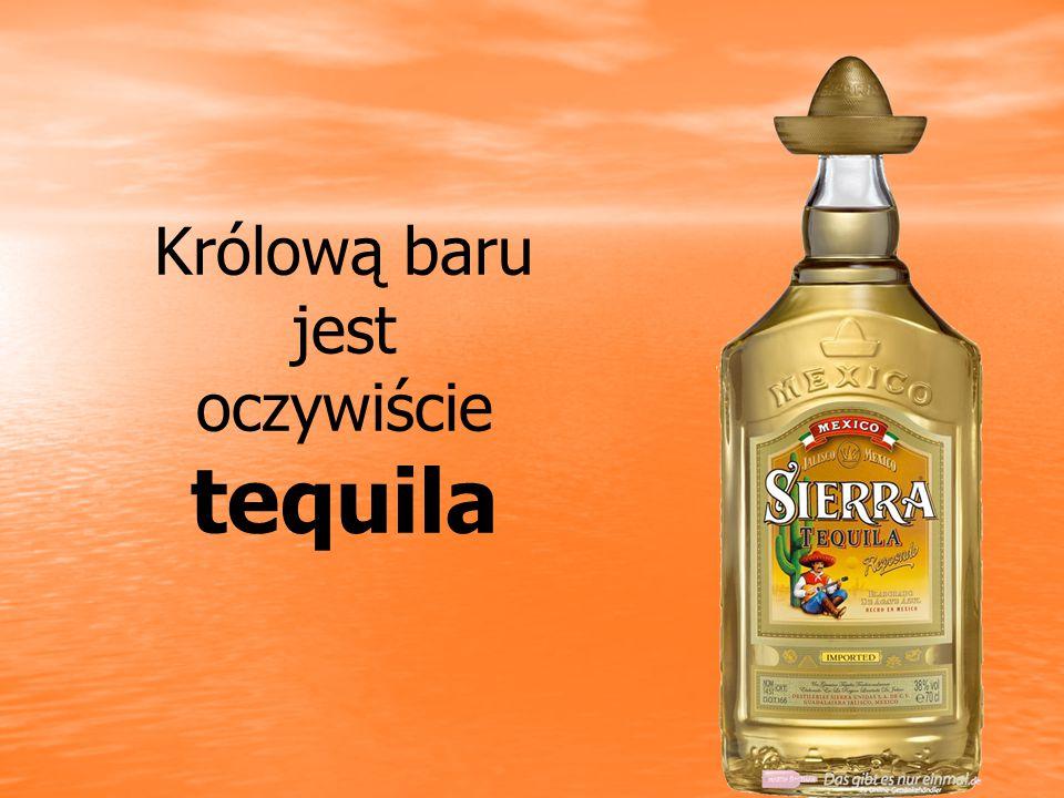 Królową baru jest oczywiście tequila