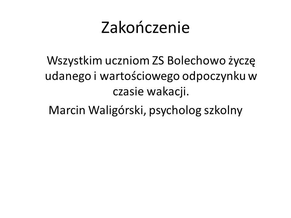 Zakończenie Wszystkim uczniom ZS Bolechowo życzę udanego i wartościowego odpoczynku w czasie wakacji. Marcin Waligórski, psycholog szkolny