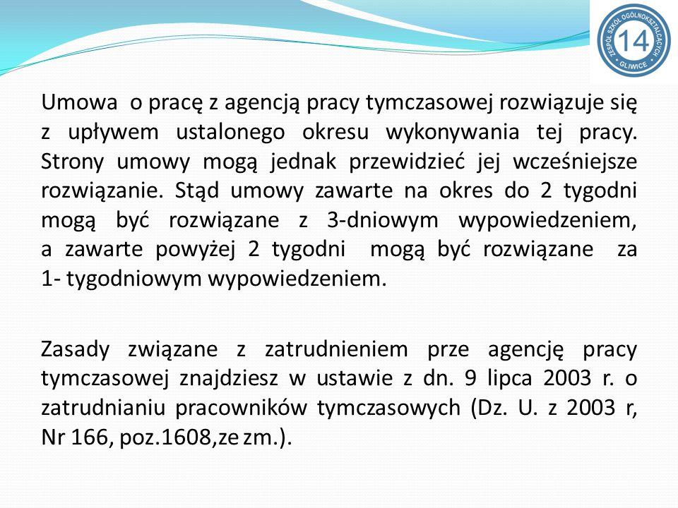 Umowa o pracę z agencją pracy tymczasowej rozwiązuje się z upływem ustalonego okresu wykonywania tej pracy. Strony umowy mogą jednak przewidzieć jej w