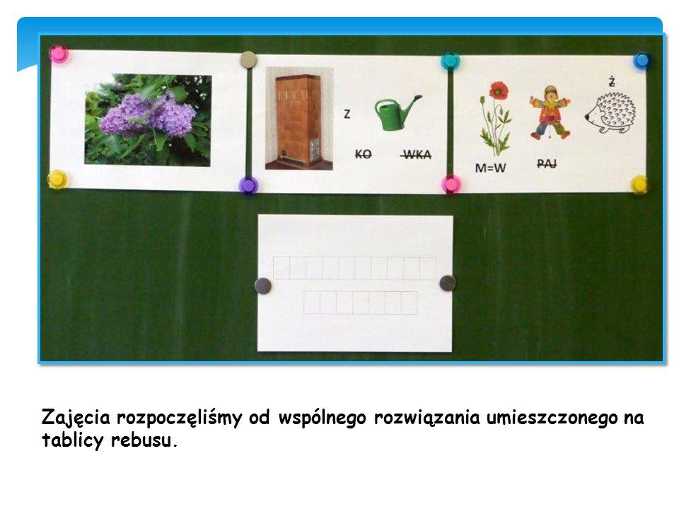 Zajęcia rozpoczęliśmy od wspólnego rozwiązania umieszczonego na tablicy rebusu.