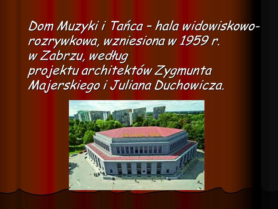 Dom Muzyki i Tańca – hala widowiskowo- rozrywkowa, wzniesiona w 1959 r.