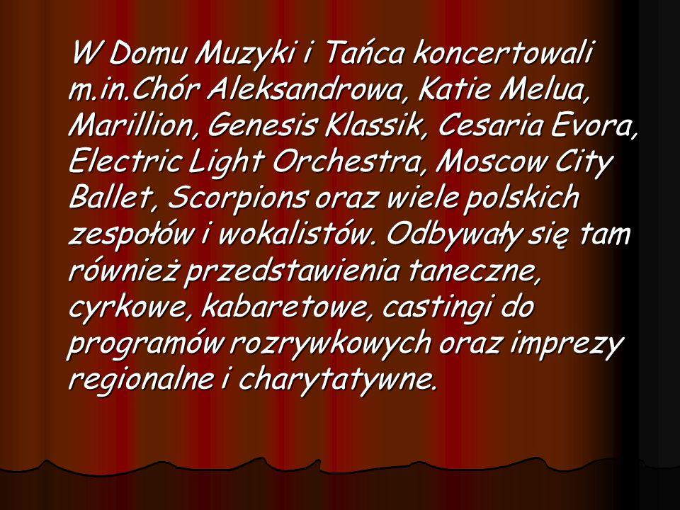 W Domu Muzyki i Tańca koncertowali m.in.Chór Aleksandrowa, Katie Melua, Marillion, Genesis Klassik, Cesaria Evora, Electric Light Orchestra, Moscow City Ballet, Scorpions oraz wiele polskich zespołów i wokalistów.