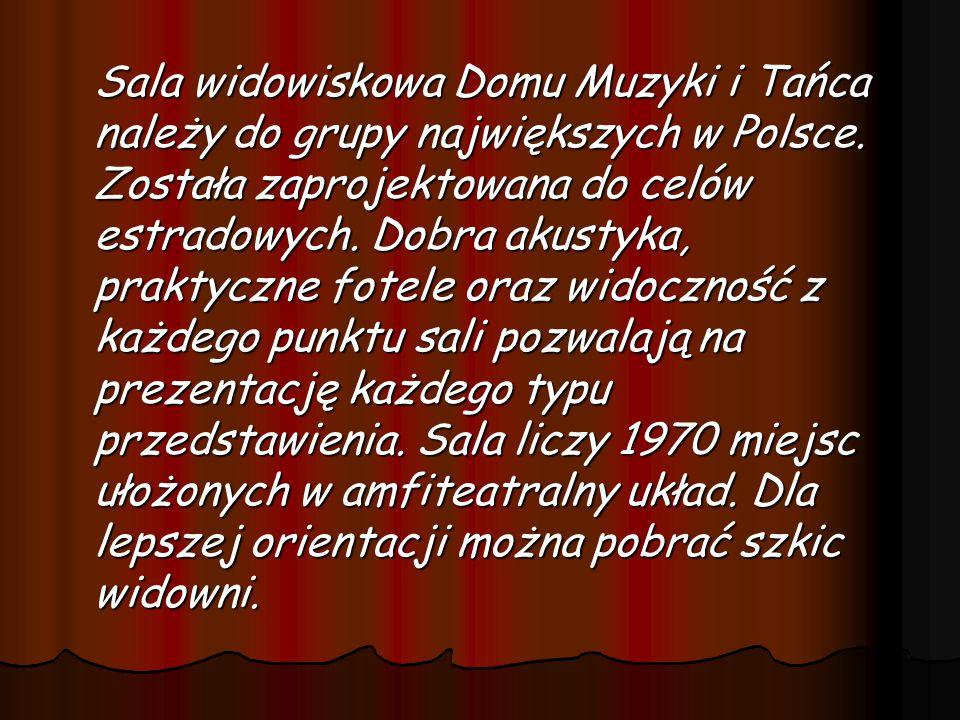 Sala widowiskowa Domu Muzyki i Tańca należy do grupy największych w Polsce. Została zaprojektowana do celów estradowych. Dobra akustyka, praktyczne fo